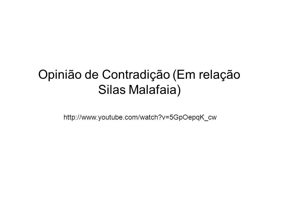 Opinião de Contradição (Em relação Silas Malafaia) http://www.youtube.com/watch?v=5GpOepqK_cw