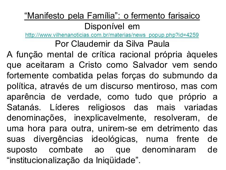 Manifesto pela Família: o fermento farisaico Disponível em http://www.vilhenanoticias.com.br/materias/news_popup.php?id=4259 http://www.vilhenanoticia