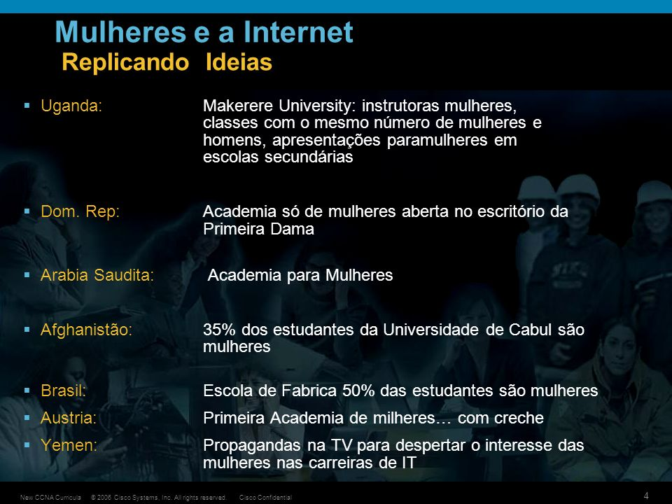 © 2006 Cisco Systems, Inc. All rights reserved.Cisco ConfidentialNew CCNA Curricula 4 Mulheres e a Internet Replicando Ideias Uganda:Makerere Universi