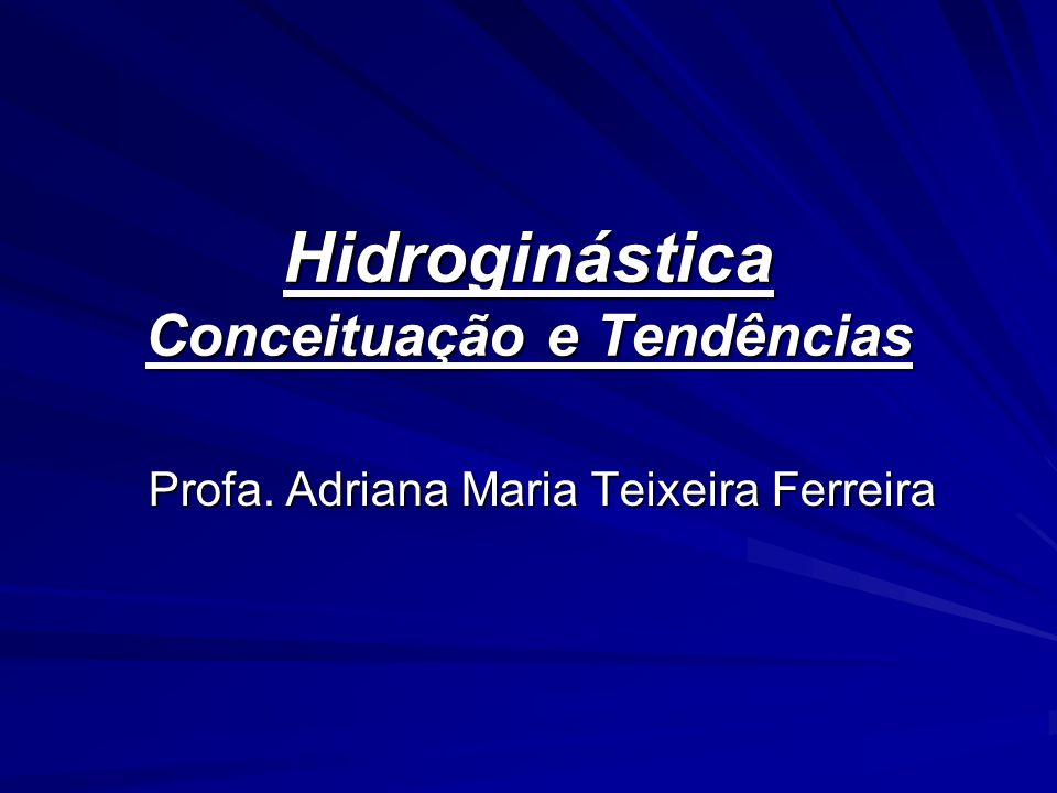 Hidroginástica Conceituação e Tendências Profa. Adriana Maria Teixeira Ferreira