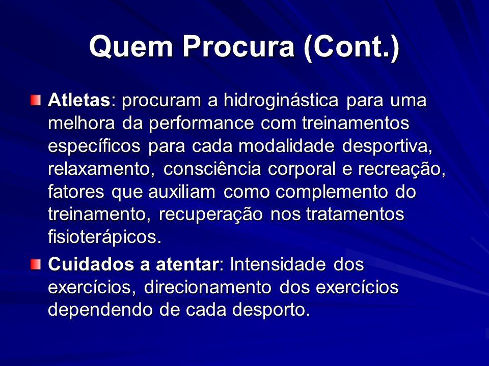 Quem Procura (Cont.) Atletas: procuram a hidroginástica para uma melhora da performance com treinamentos específicos para cada modalidade desportiva,