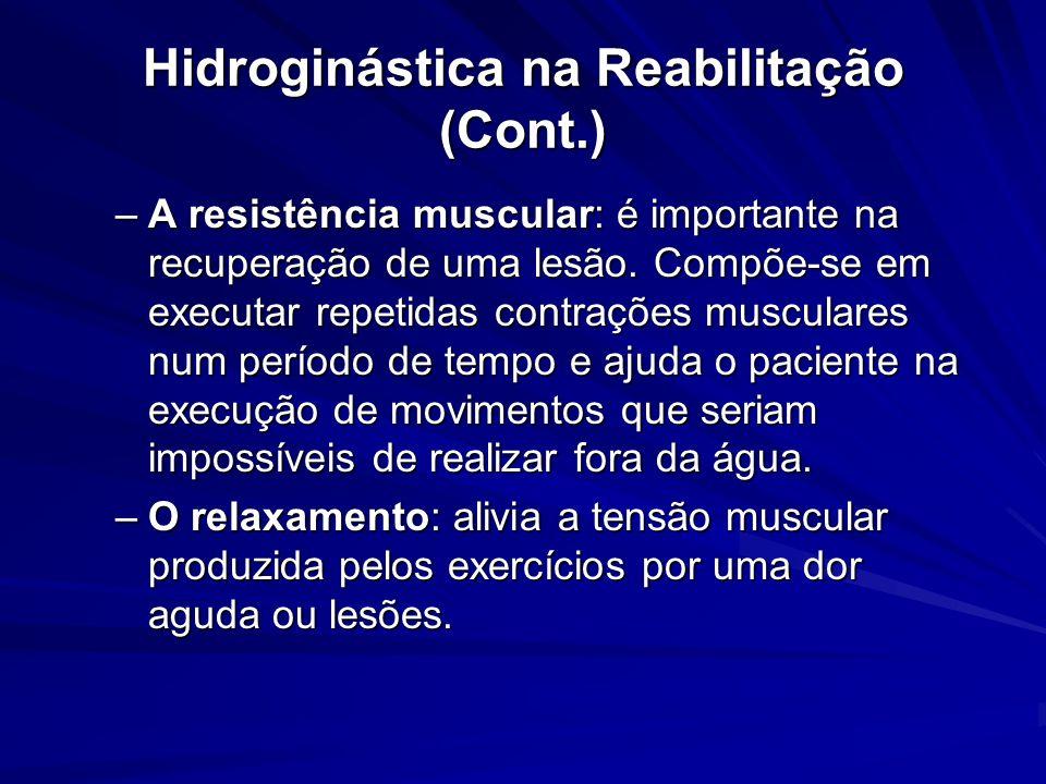 Hidroginástica na Reabilitação (Cont.) –A resistência muscular: é importante na recuperação de uma lesão. Compõe-se em executar repetidas contrações m