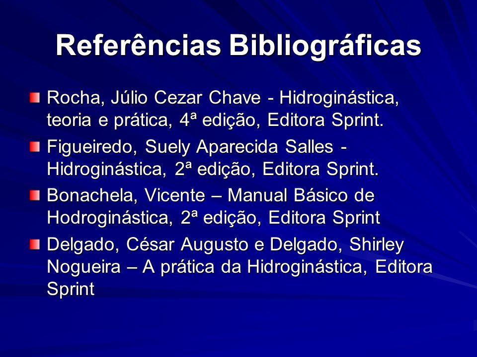 Referências Bibliográficas Rocha, Júlio Cezar Chave - Hidroginástica, teoria e prática, 4ª edição, Editora Sprint. Figueiredo, Suely Aparecida Salles