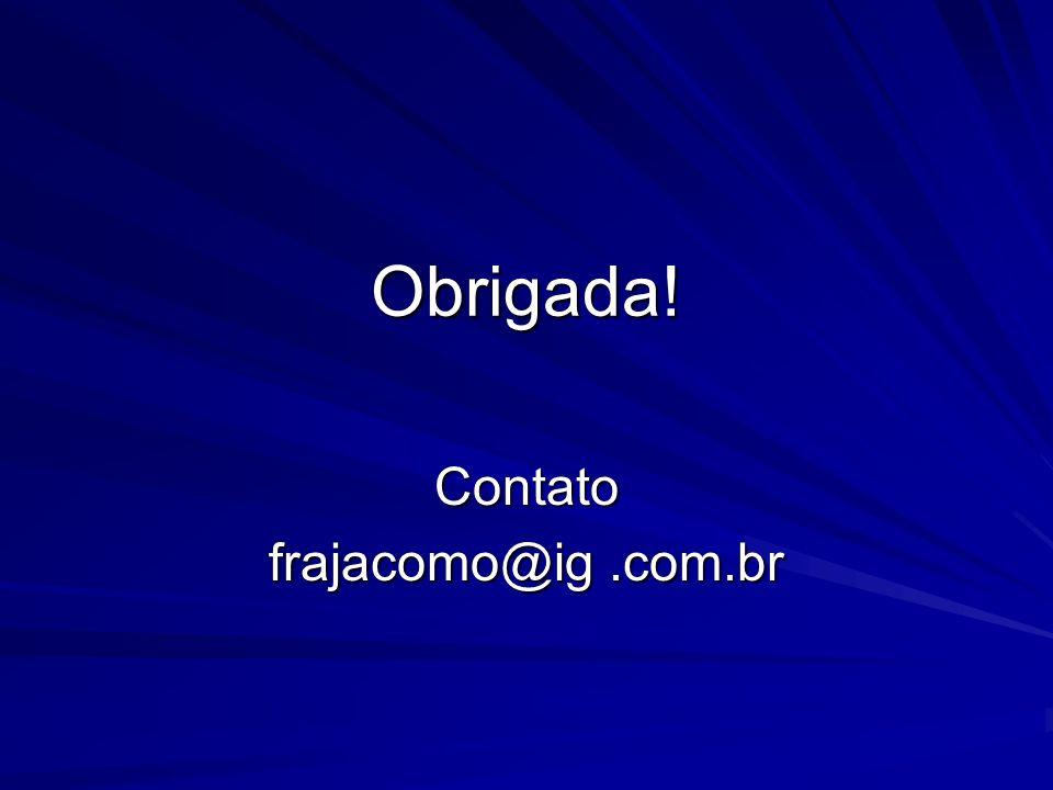 Obrigada! Contato frajacomo@ig.com.br