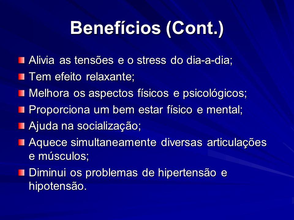 Benefícios (Cont.) Alivia as tensões e o stress do dia-a-dia; Tem efeito relaxante; Melhora os aspectos físicos e psicológicos; Proporciona um bem est