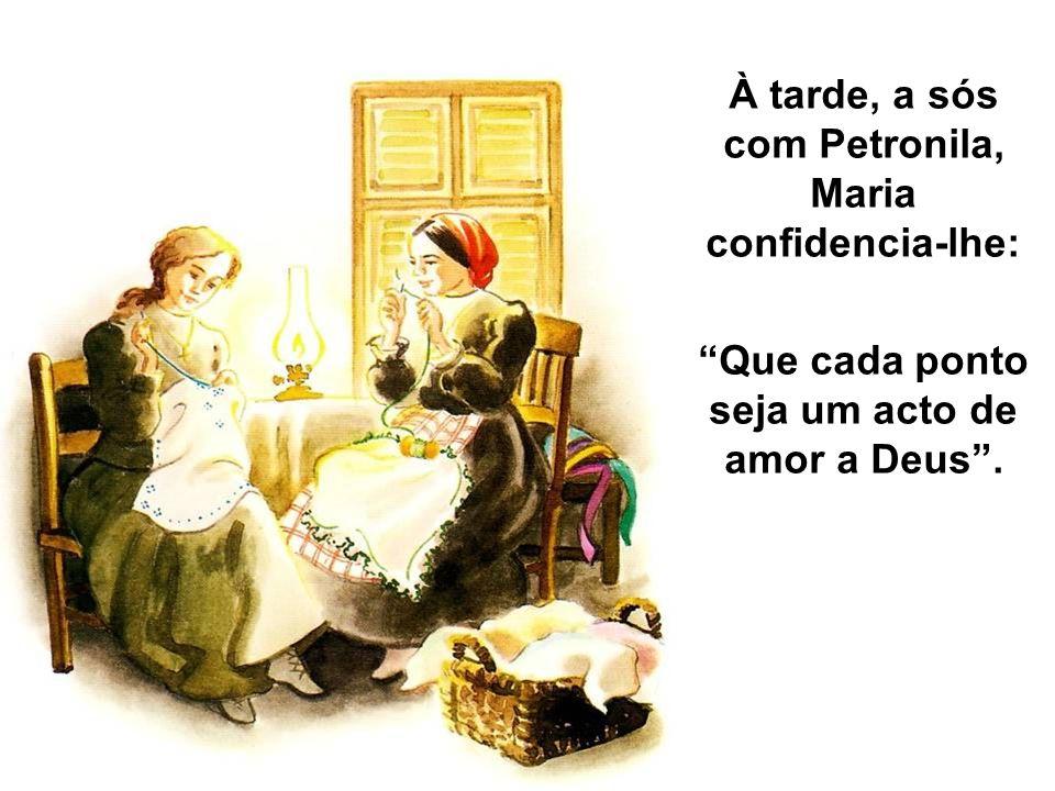 À tarde, a sós com Petronila, Maria confidencia-lhe: Que cada ponto seja um acto de amor a Deus.