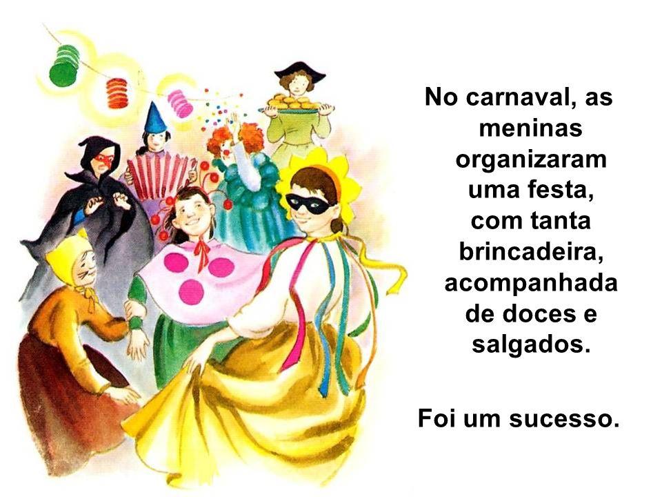 No carnaval, as meninas organizaram uma festa, com tanta brincadeira, acompanhada de doces e salgados. Foi um sucesso.