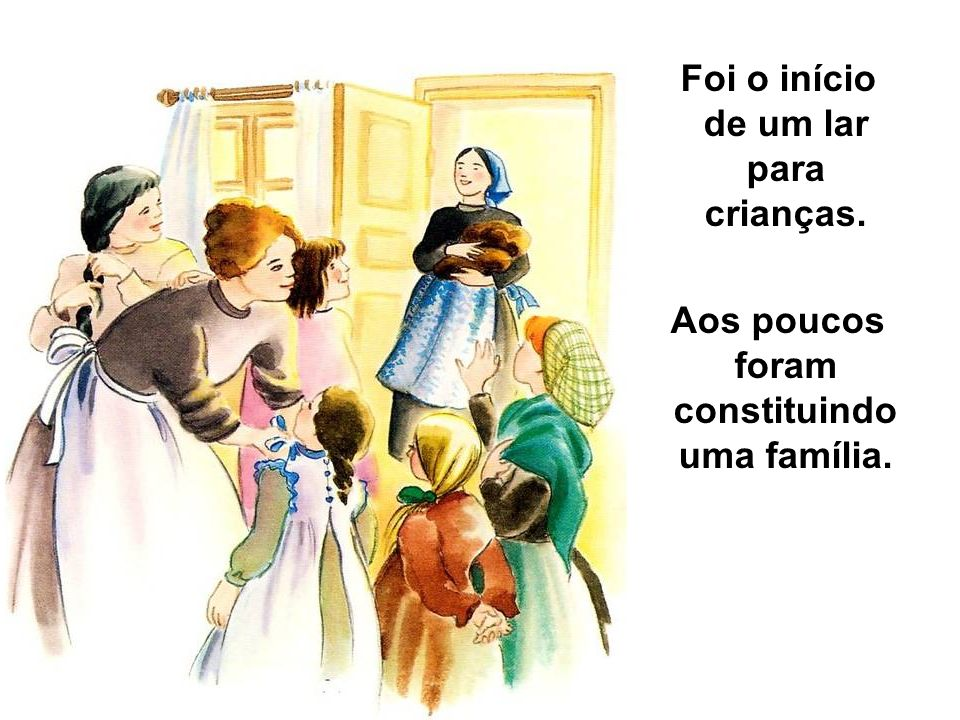 Foi o início de um lar para crianças. Aos poucos foram constituindo uma família.