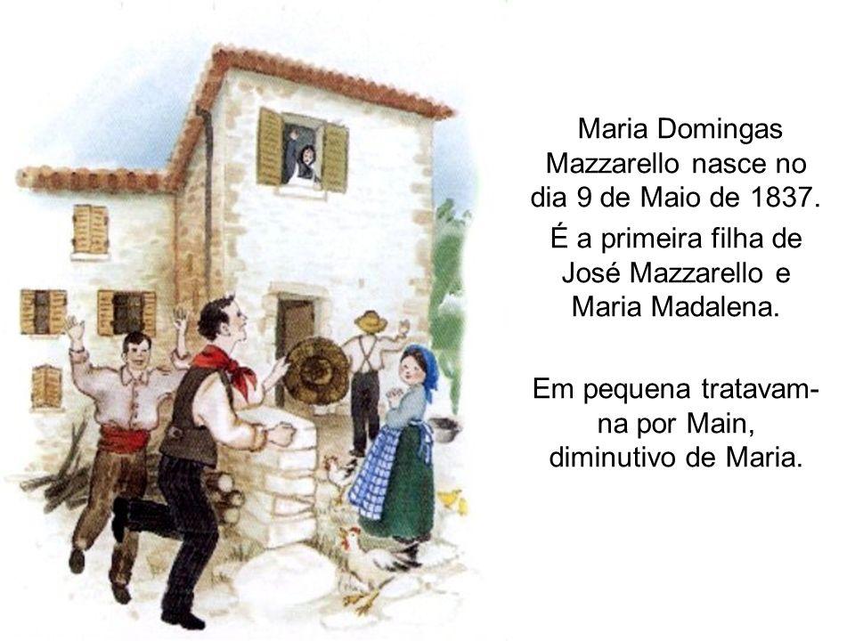 Maria Domingas Mazzarello nasce no dia 9 de Maio de 1837. É a primeira filha de José Mazzarello e Maria Madalena. Em pequena tratavam- na por Main, di