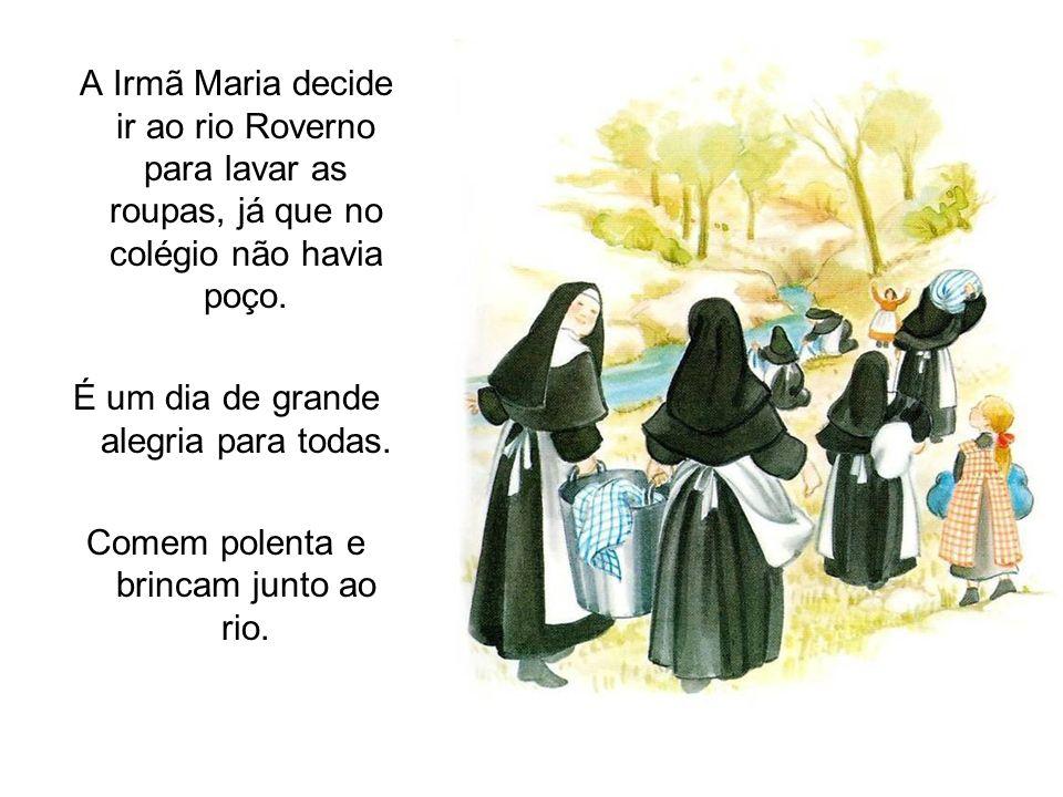 A Irmã Maria decide ir ao rio Roverno para lavar as roupas, já que no colégio não havia poço. É um dia de grande alegria para todas. Comem polenta e b
