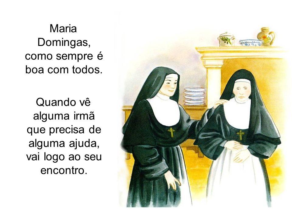 Maria Domingas, como sempre é boa com todos. Quando vê alguma irmã que precisa de alguma ajuda, vai logo ao seu encontro.