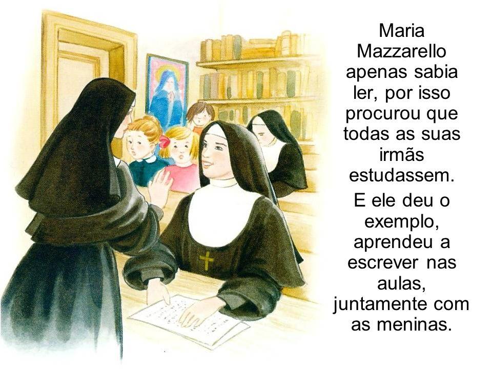 Maria Mazzarello apenas sabia ler, por isso procurou que todas as suas irmãs estudassem. E ele deu o exemplo, aprendeu a escrever nas aulas, juntament