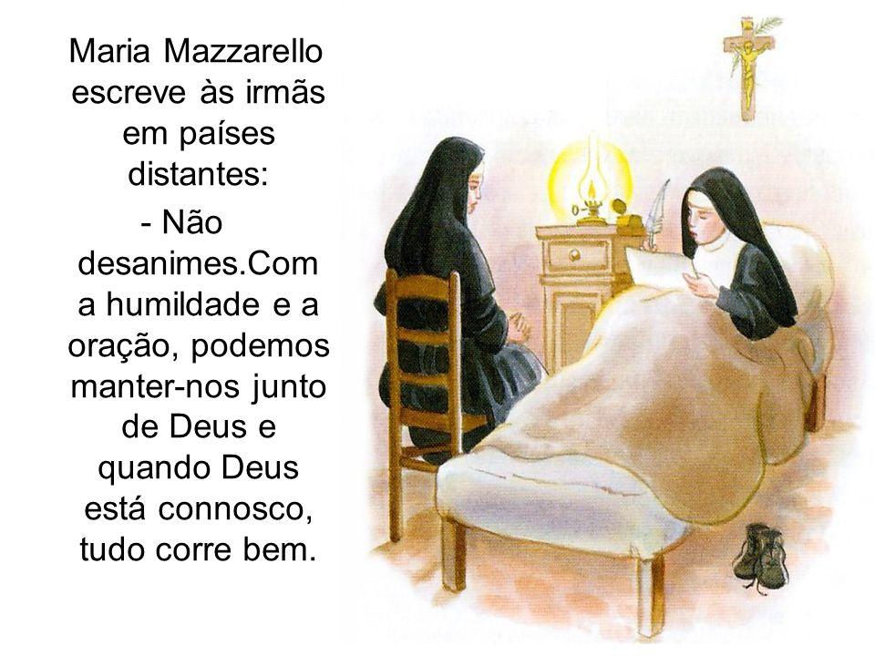 Maria Mazzarello escreve às irmãs em países distantes: - Não desanimes.Com a humildade e a oração, podemos manter-nos junto de Deus e quando Deus está