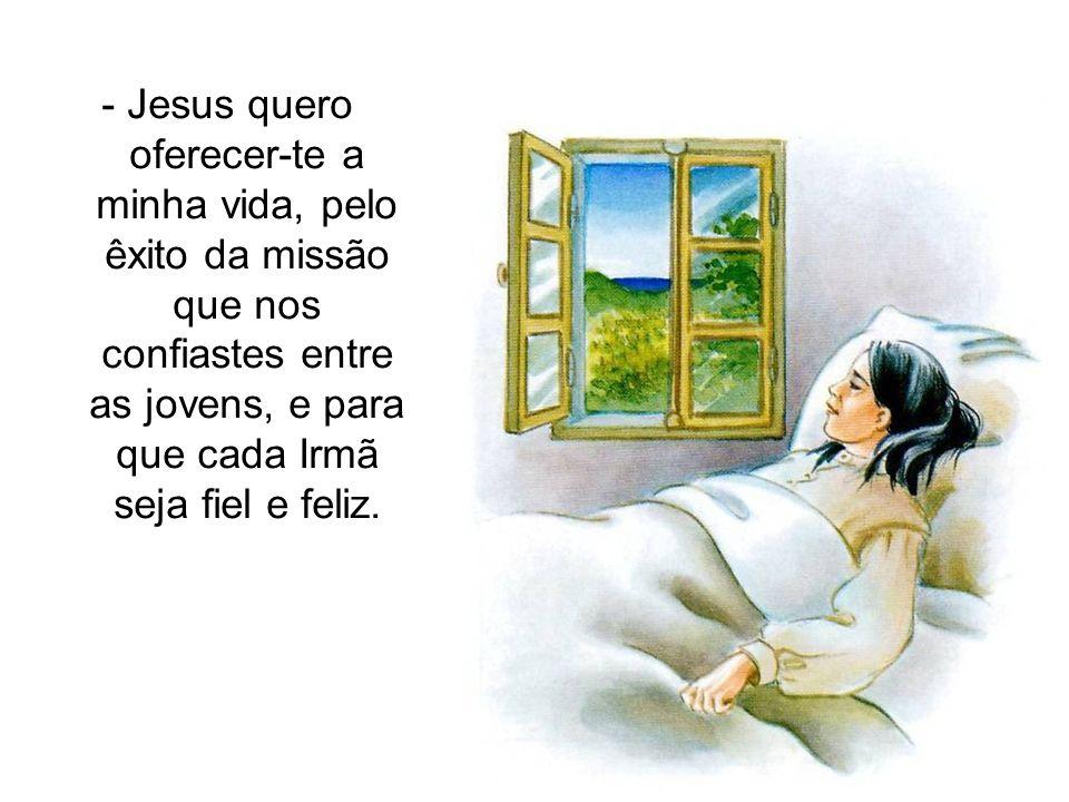 - Jesus quero oferecer-te a minha vida, pelo êxito da missão que nos confiastes entre as jovens, e para que cada Irmã seja fiel e feliz.