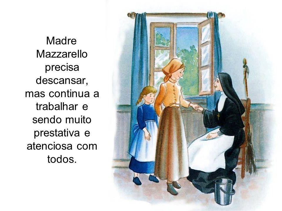 Madre Mazzarello precisa descansar, mas continua a trabalhar e sendo muito prestativa e atenciosa com todos.