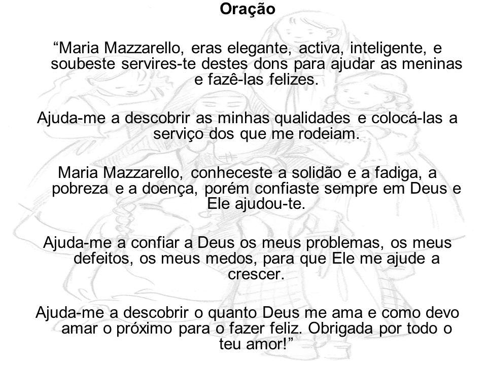 Oração Maria Mazzarello, eras elegante, activa, inteligente, e soubeste servires-te destes dons para ajudar as meninas e fazê-las felizes. Ajuda-me a