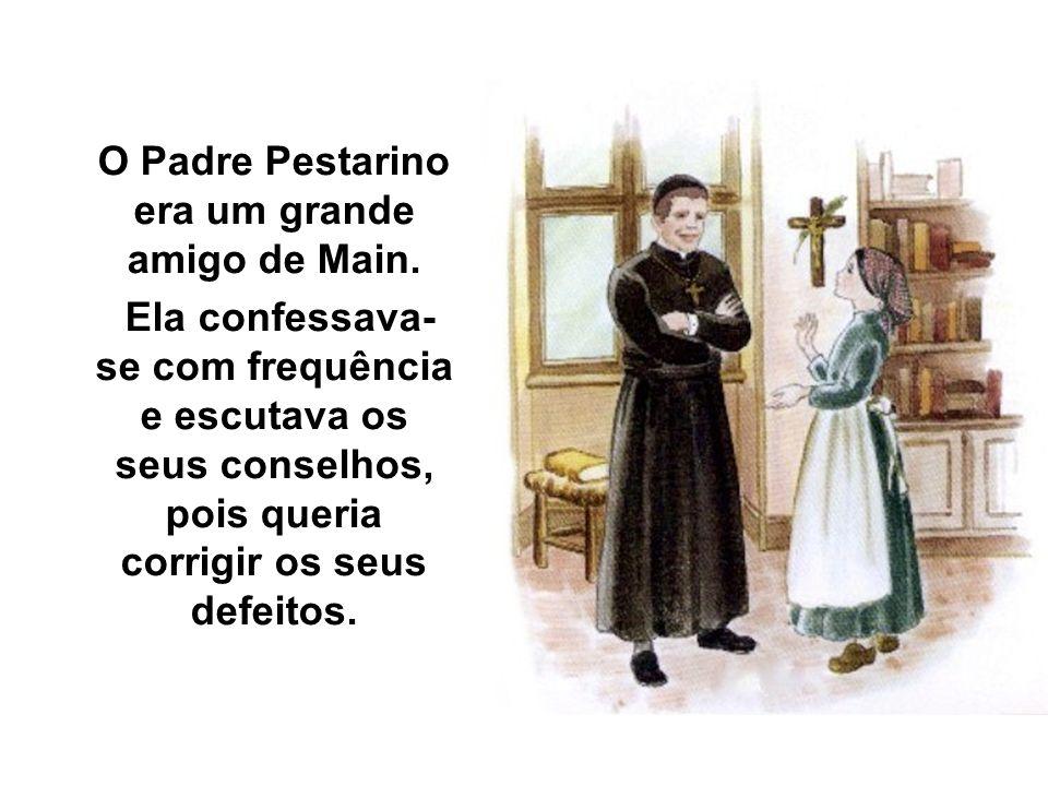 O Padre Pestarino era um grande amigo de Main. Ela confessava- se com frequência e escutava os seus conselhos, pois queria corrigir os seus defeitos.