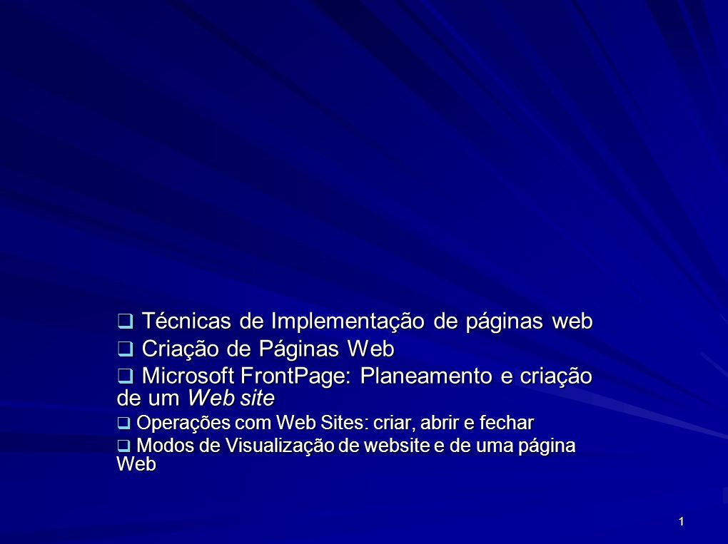 1 Técnicas de Implementação de páginas web Técnicas de Implementação de páginas web Criação de Páginas Web Criação de Páginas Web Microsoft FrontPage: