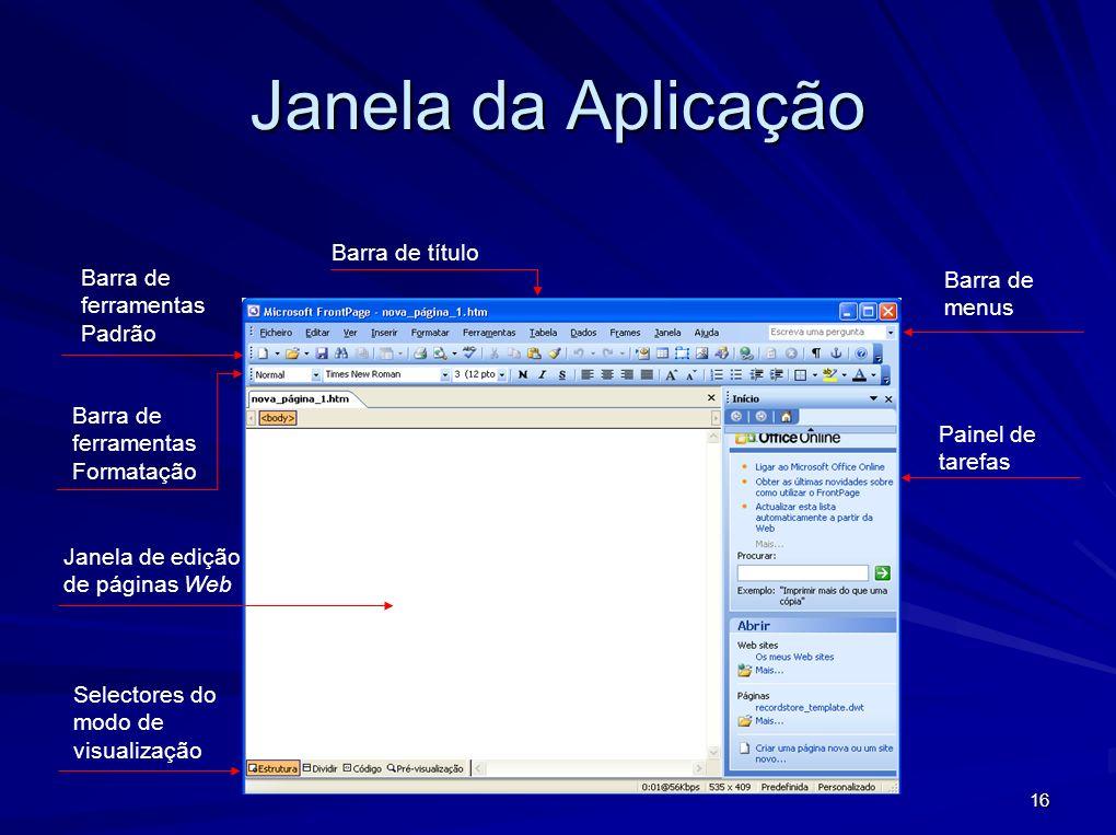 16 Barra de título Janela de edição de páginas Web Painel de tarefas Barra de menus Selectores do modo de visualização Barra de ferramentas Padrão Bar