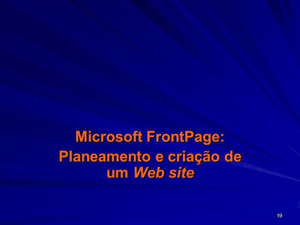 19 Microsoft FrontPage: Planeamento e criação de um Web site