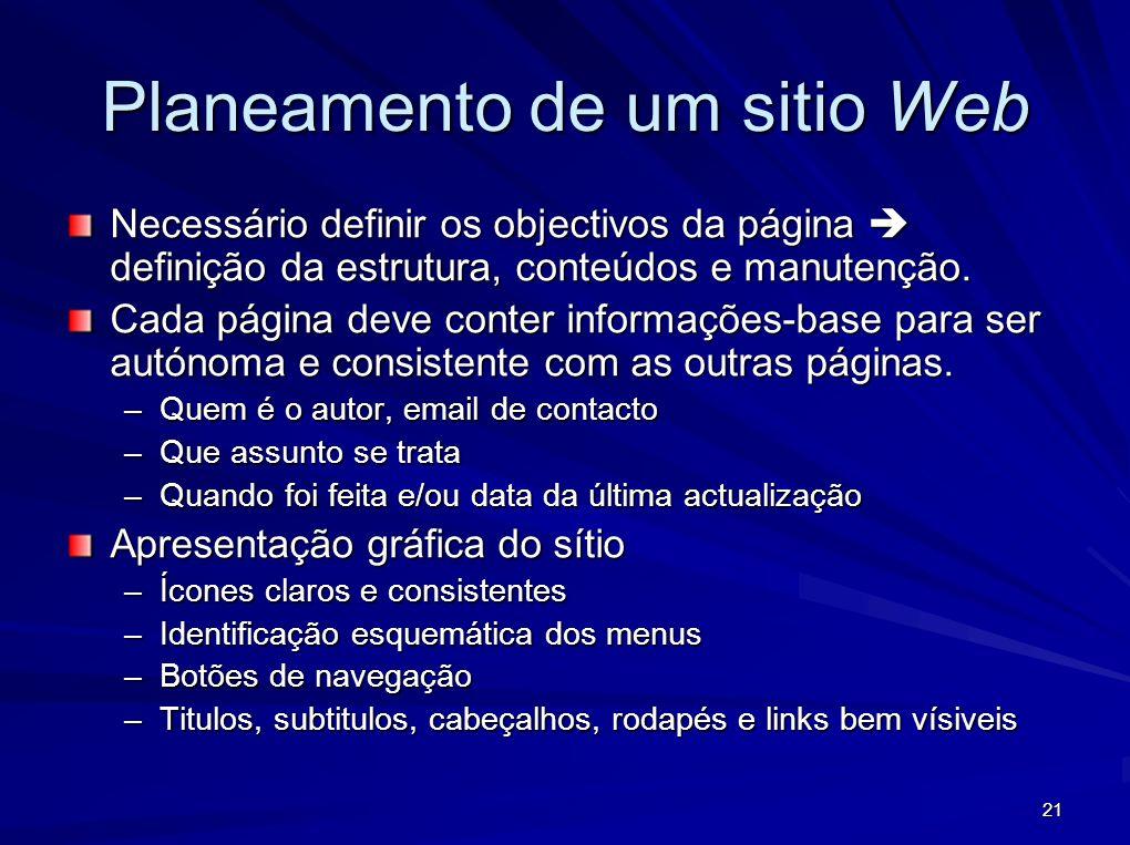 21 Planeamento de um sitio Web Necessário definir os objectivos da página definição da estrutura, conteúdos e manutenção. Cada página deve conter info