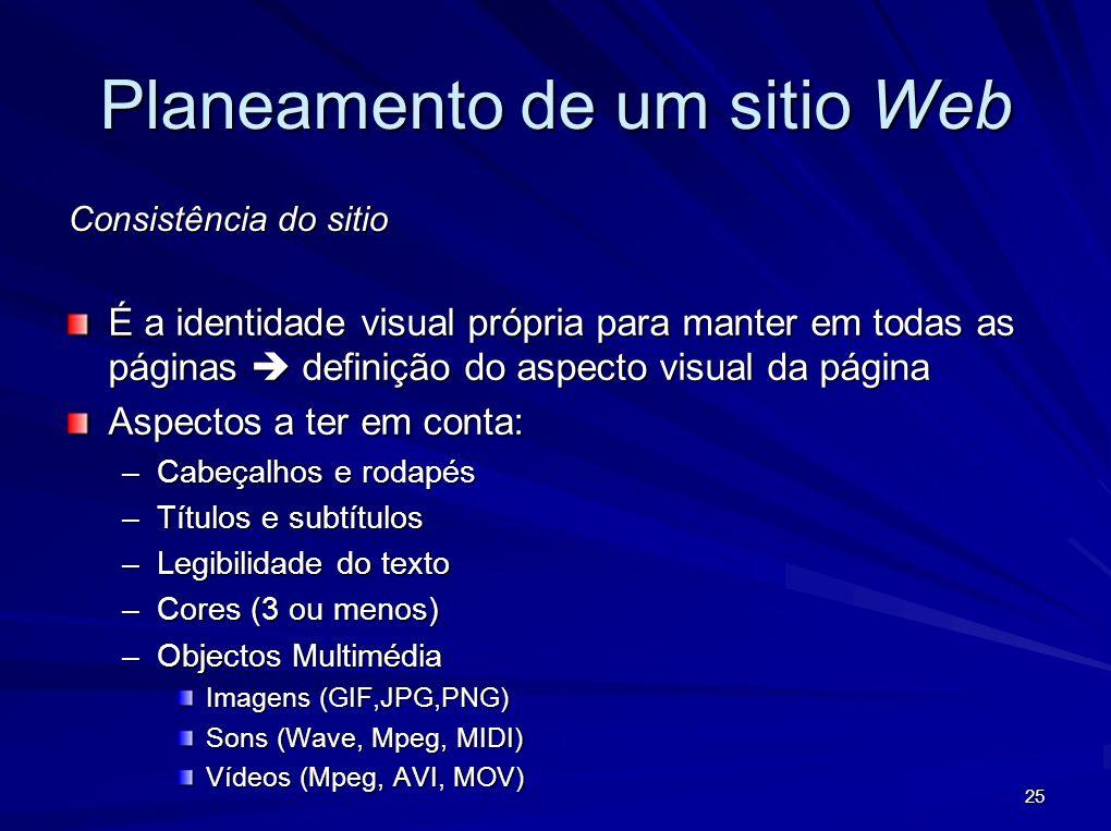 25 Planeamento de um sitio Web É a identidade visual própria para manter em todas as páginas definição do aspecto visual da página Aspectos a ter em c