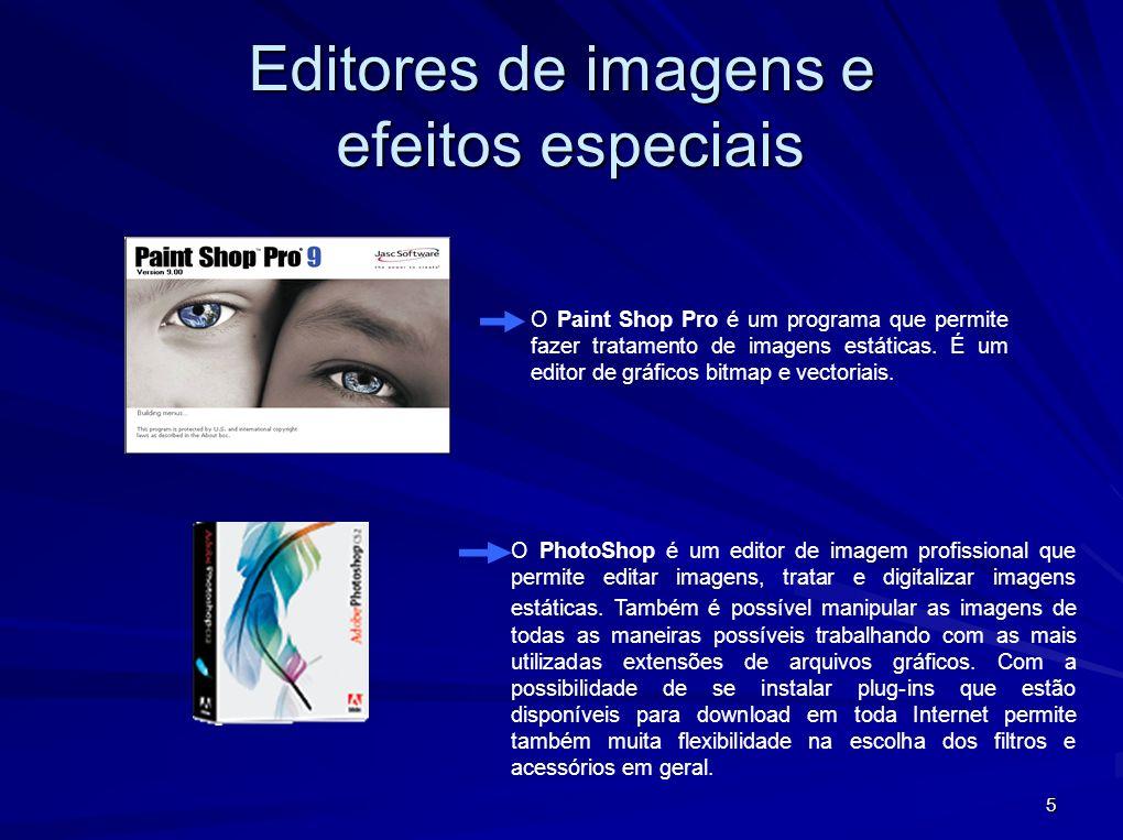 5 O Paint Shop Pro é um programa que permite fazer tratamento de imagens estáticas. É um editor de gráficos bitmap e vectoriais. Editores de imagens e