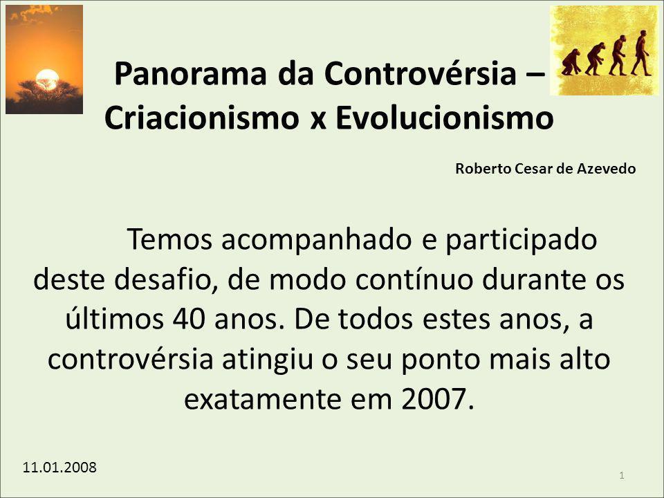 Panorama da Controvérsia – Criacionismo x Evolucionismo Roberto Cesar de Azevedo Temos acompanhado e participado deste desafio, de modo contínuo duran