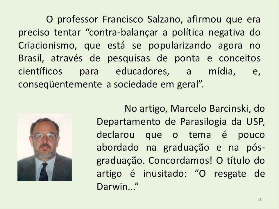 O professor Francisco Salzano, afirmou que era preciso tentar contra-balançar a política negativa do Criacionismo, que está se popularizando agora no