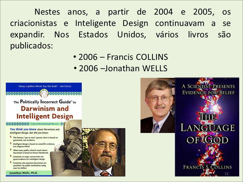 Nestes anos, a partir de 2004 e 2005, os criacionistas e Inteligente Design continuavam a se expandir. Nos Estados Unidos, vários livros são publicado