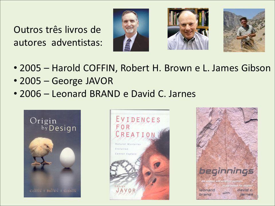Outros três livros de autores adventistas: 2005 – Harold COFFIN, Robert H. Brown e L. James Gibson 2005 – George JAVOR 2006 – Leonard BRAND e David C.