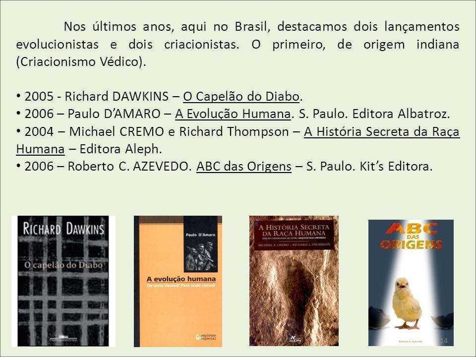Nos últimos anos, aqui no Brasil, destacamos dois lançamentos evolucionistas e dois criacionistas. O primeiro, de origem indiana (Criacionismo Védico)