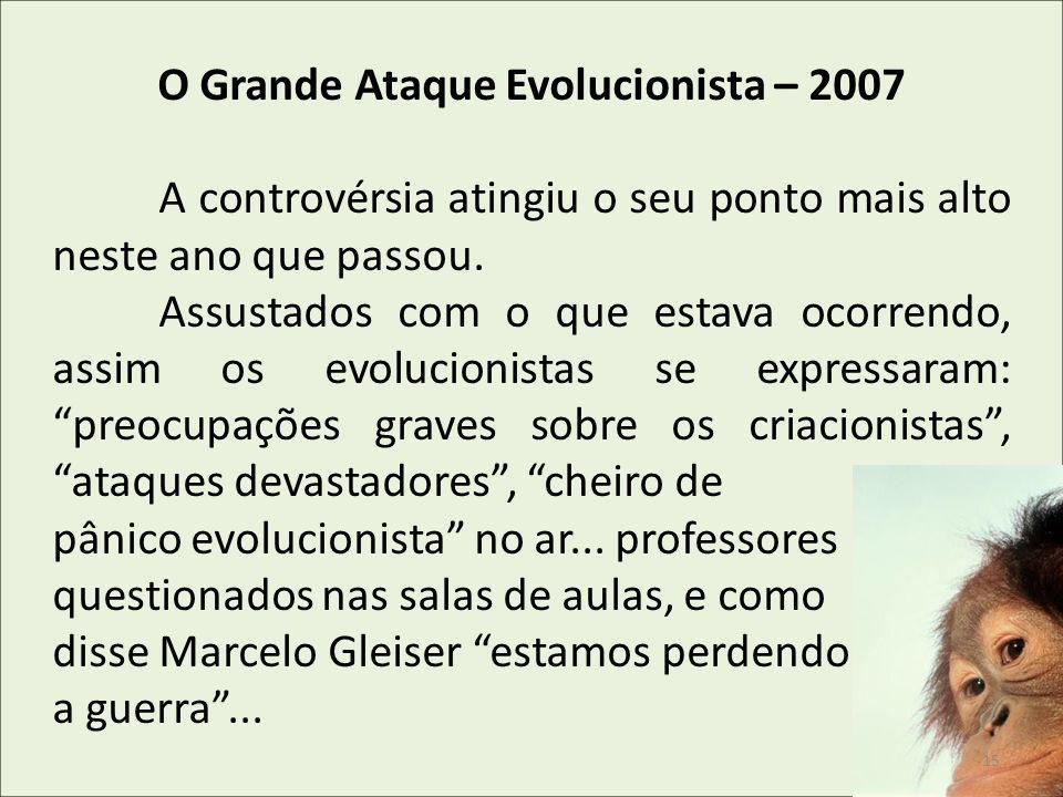 O Grande Ataque Evolucionista – 2007 A controvérsia atingiu o seu ponto mais alto neste ano que passou. Assustados com o que estava ocorrendo, assim o