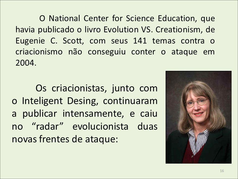 O National Center for Science Education, que havia publicado o livro Evolution VS. Creationism, de Eugenie C. Scott, com seus 141 temas contra o criac
