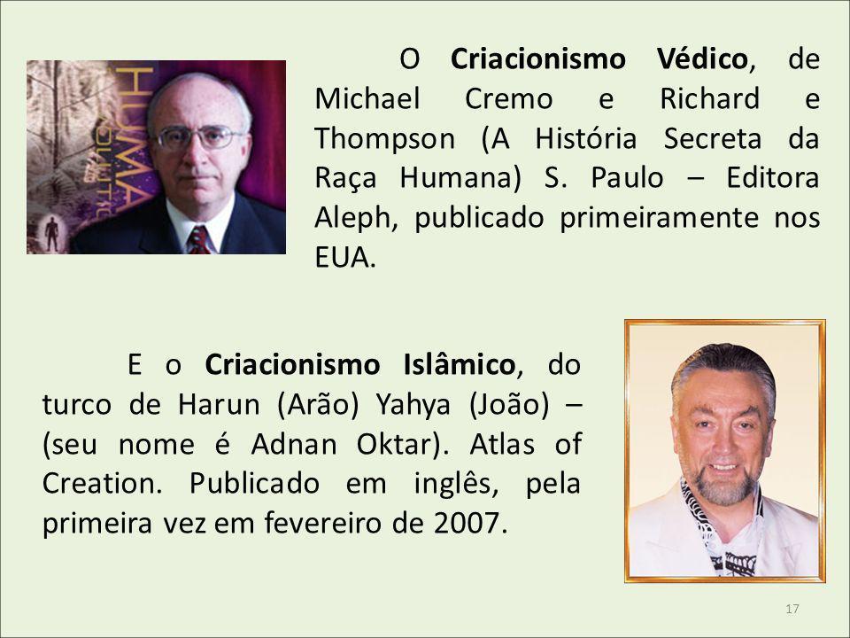 O Criacionismo Védico, de Michael Cremo e Richard e Thompson (A História Secreta da Raça Humana) S. Paulo – Editora Aleph, publicado primeiramente nos
