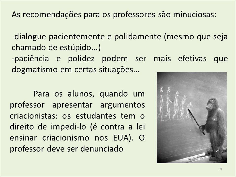 As recomendações para os professores são minuciosas: -dialogue pacientemente e polidamente (mesmo que seja chamado de estúpido...) -paciência e polide