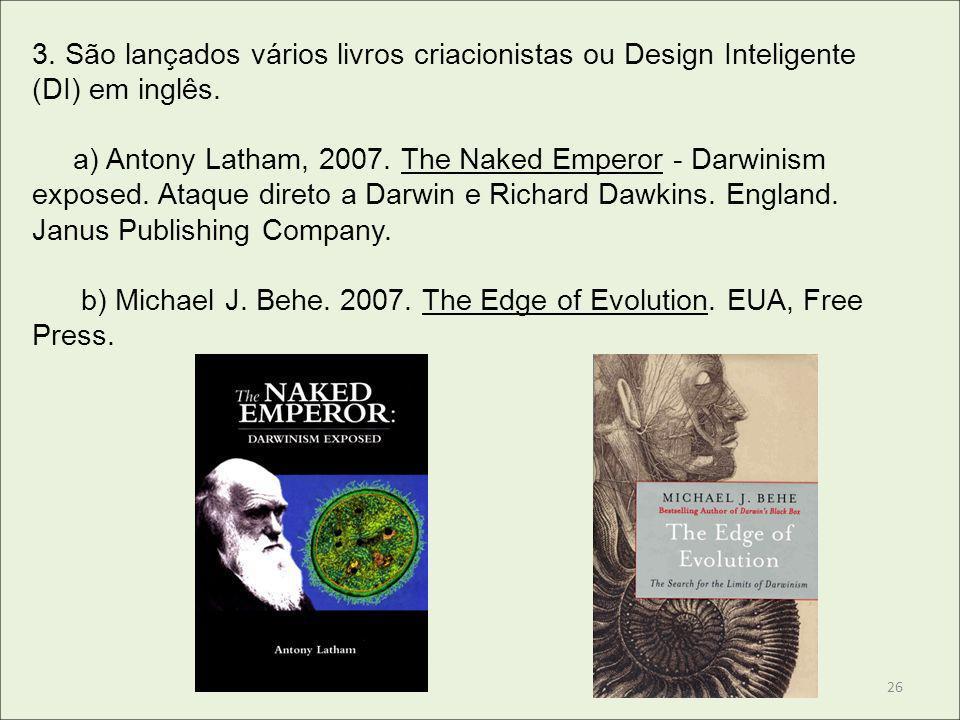 3. São lançados vários livros criacionistas ou Design Inteligente (DI) em inglês. a) Antony Latham, 2007. The Naked Emperor - Darwinism exposed. Ataqu