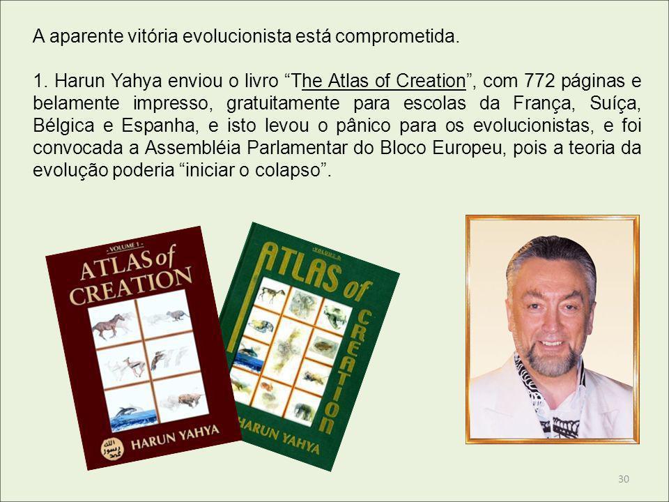 A aparente vitória evolucionista está comprometida. 1. Harun Yahya enviou o livro The Atlas of Creation, com 772 páginas e belamente impresso, gratuit