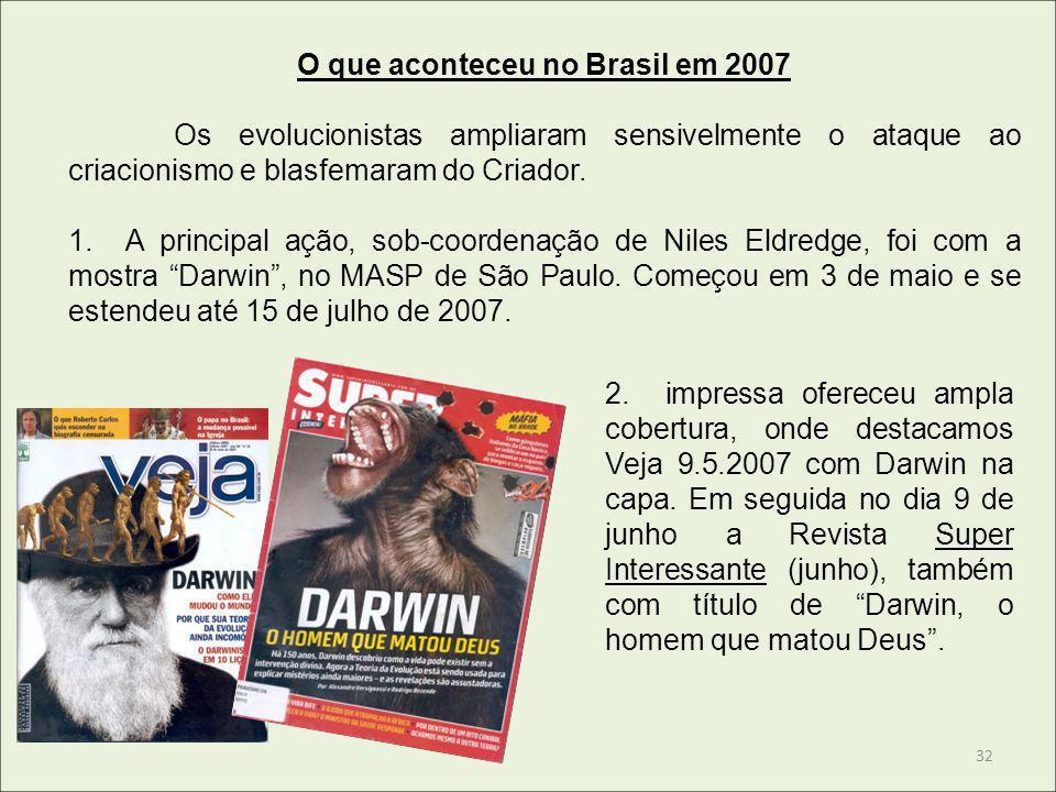 O que aconteceu no Brasil em 2007 Os evolucionistas ampliaram sensivelmente o ataque ao criacionismo e blasfemaram do Criador. 1. A principal ação, so