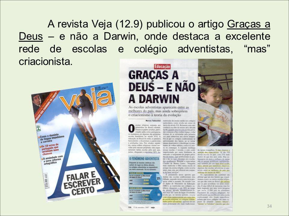 A revista Veja (12.9) publicou o artigo Graças a Deus – e não a Darwin, onde destaca a excelente rede de escolas e colégio adventistas, mas criacionis