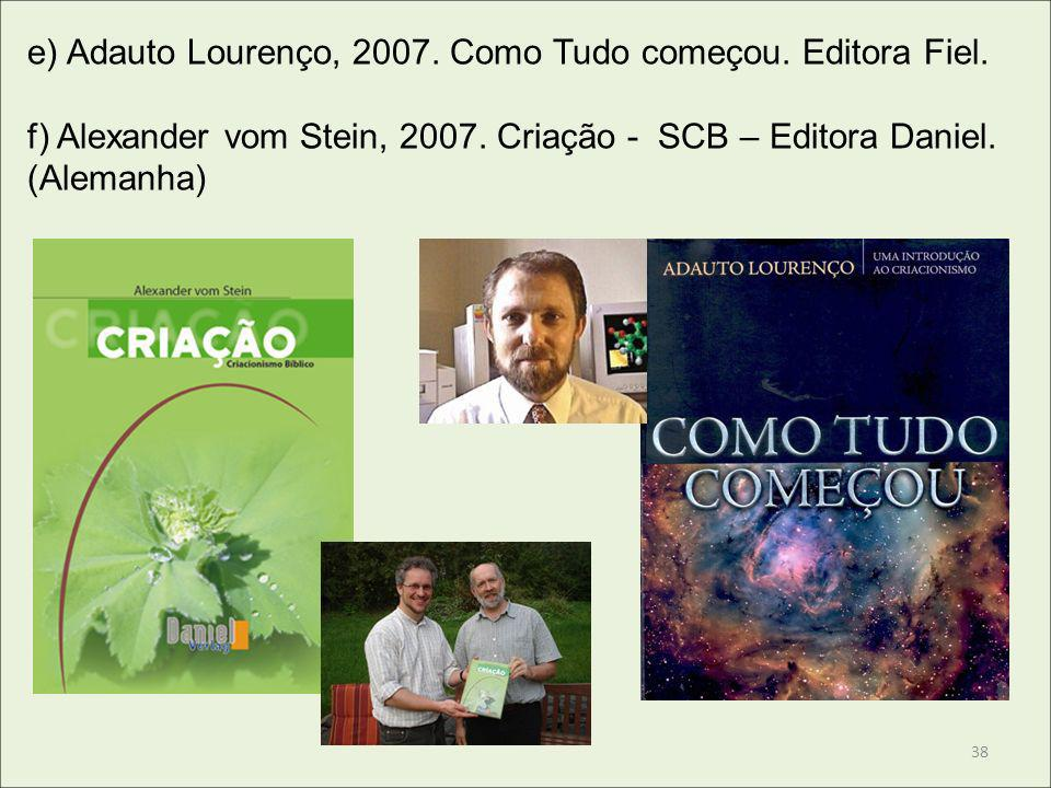 e) Adauto Lourenço, 2007. Como Tudo começou. Editora Fiel. f) Alexander vom Stein, 2007. Criação - SCB – Editora Daniel. (Alemanha) 38