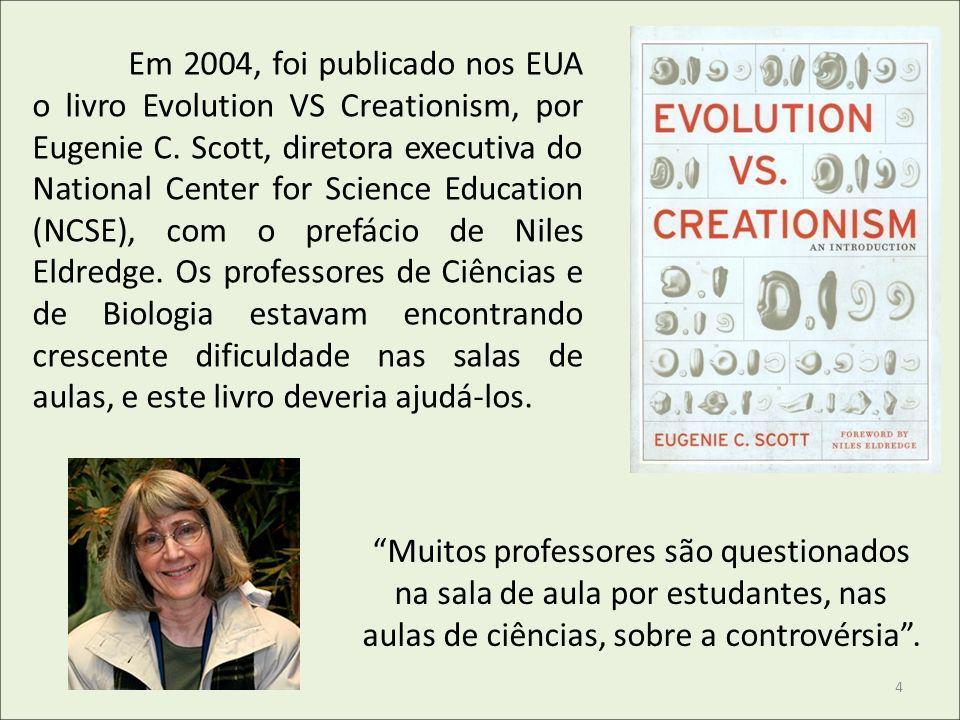 Em 2004, foi publicado nos EUA o livro Evolution VS Creationism, por Eugenie C. Scott, diretora executiva do National Center for Science Education (NC