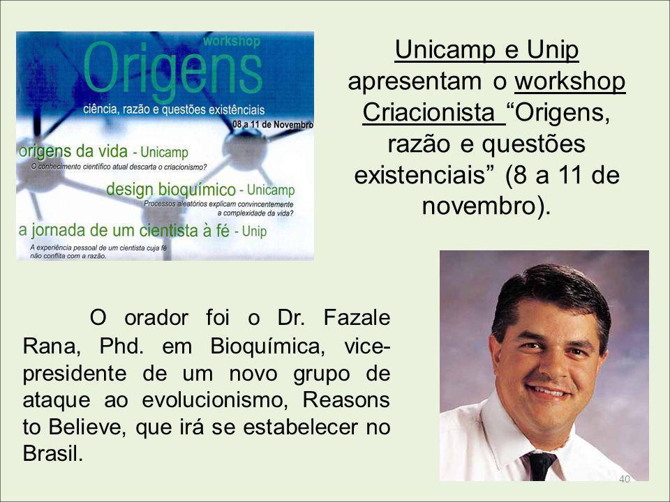 Unicamp e Unip apresentam o workshop Criacionista Origens, razão e questões existenciais (8 a 11 de novembro). O orador foi o Dr. Fazale Rana, Phd. em