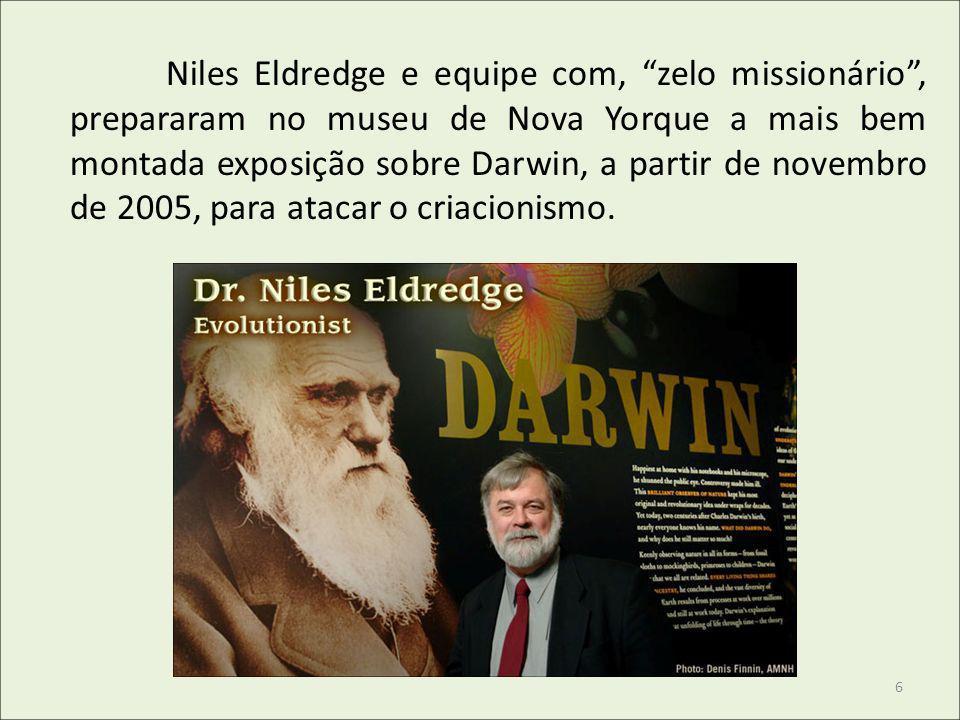 Niles Eldredge e equipe com, zelo missionário, prepararam no museu de Nova Yorque a mais bem montada exposição sobre Darwin, a partir de novembro de 2