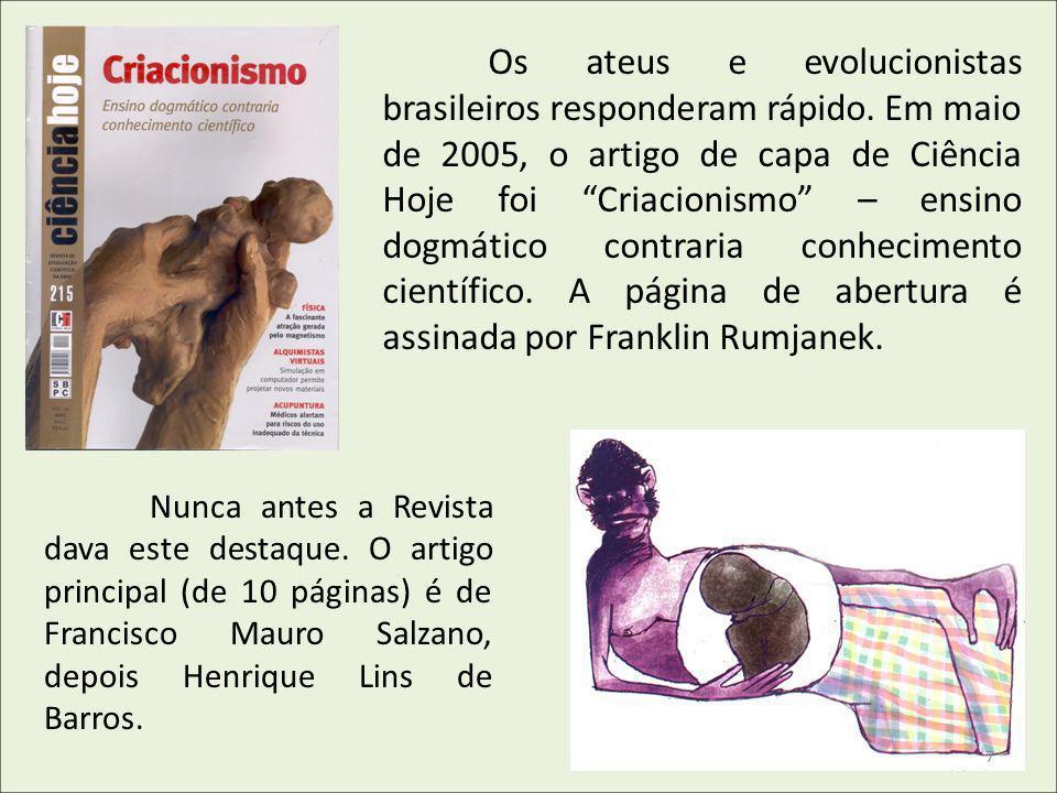 Os ateus e evolucionistas brasileiros responderam rápido. Em maio de 2005, o artigo de capa de Ciência Hoje foi Criacionismo – ensino dogmático contra