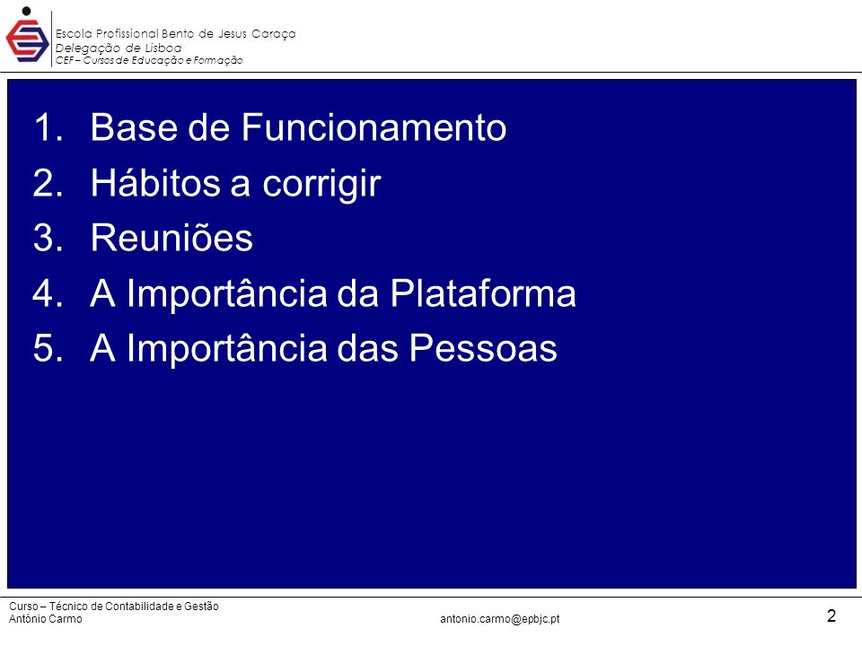 Escola Profissional Bento de Jesus Caraça Delegação de Lisboa CEF – Cursos de Educação e Formação CEF - TCG Curso – Técnico de Contabilidade e Gestão António Carmoantonio.carmo@epbjc.pt 3 1.