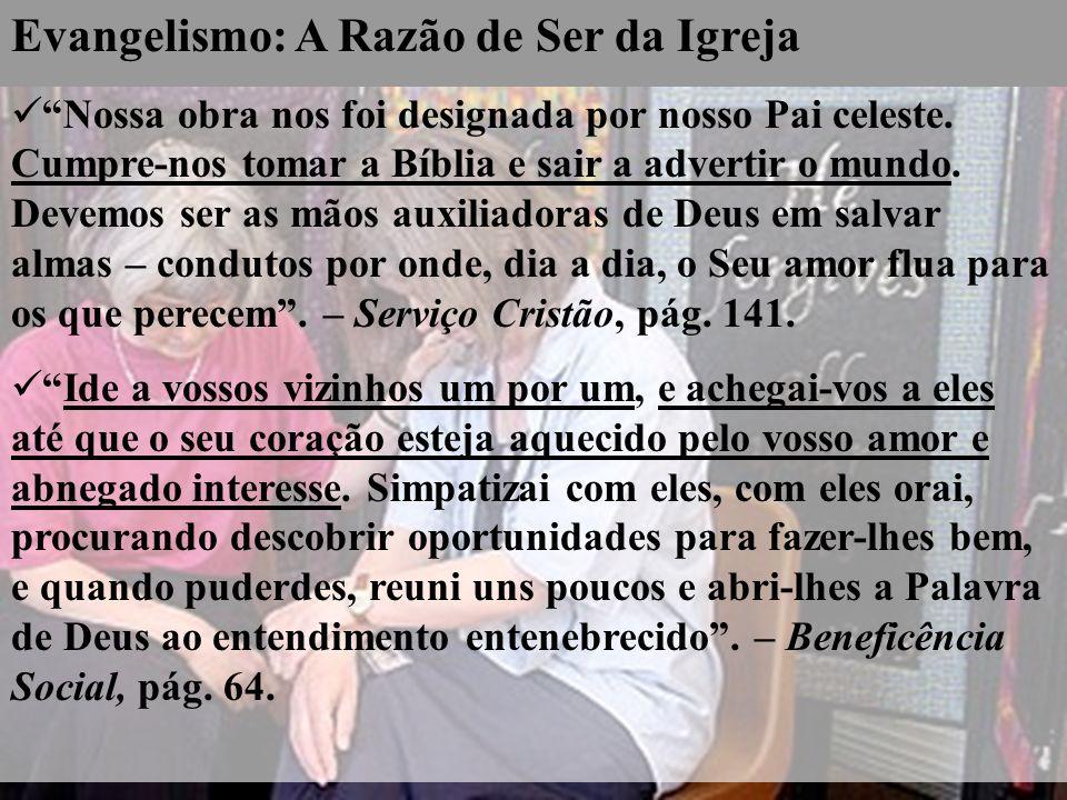 Evangelismo: A Razão de Ser da Igreja Nossa obra nos foi designada por nosso Pai celeste. Cumpre-nos tomar a Bíblia e sair a advertir o mundo. Devemos