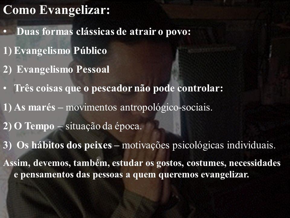 Como Evangelizar: Duas formas clássicas de atrair o povo: 1)Evangelismo Público 2) Evangelismo Pessoal Três coisas que o pescador não pode controlar: