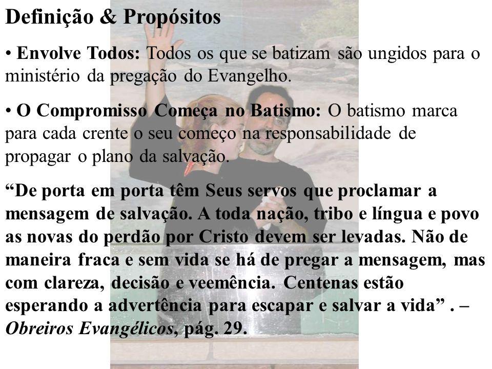 Definição & Propósitos Envolve Todos: Todos os que se batizam são ungidos para o ministério da pregação do Evangelho. O Compromisso Começa no Batismo: