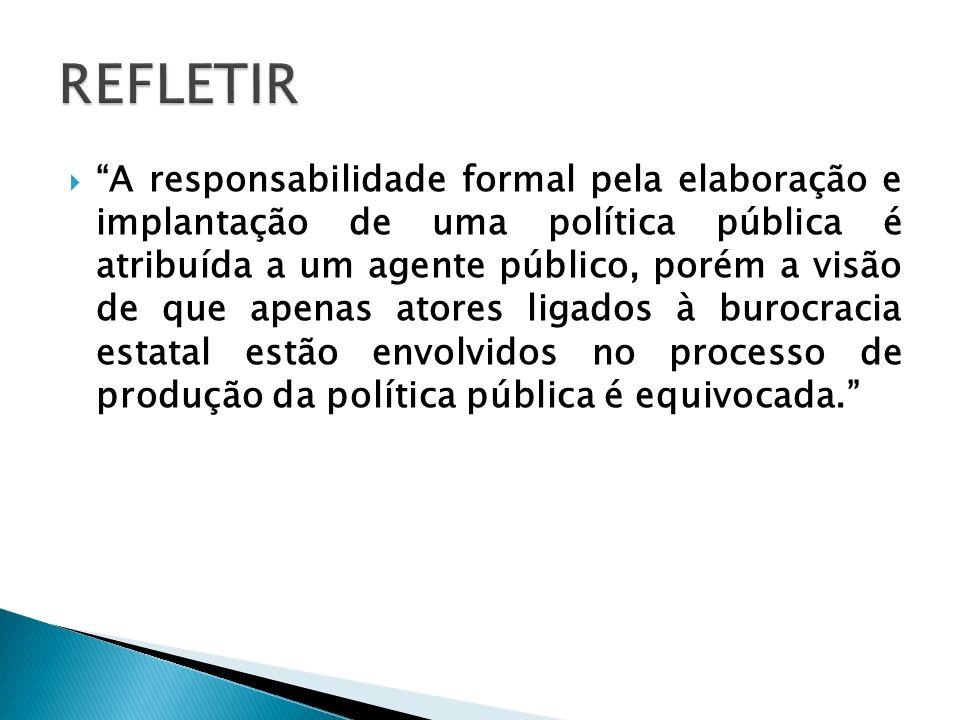 A responsabilidade formal pela elaboração e implantação de uma política pública é atribuída a um agente público, porém a visão de que apenas atores li